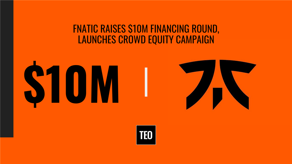 Fnatic Raises $10M Financing Round, Launches Crowd Equity Campaign