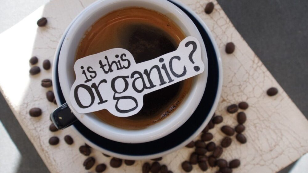 How to Know if the Coffee You Are Drinking Is Organic?