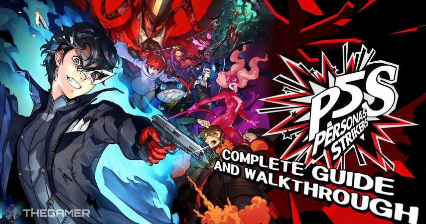 Persona 5 Strikers Complete Guide And Walkthrough
