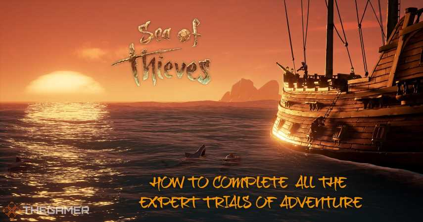 Sea Of Thieves: How To Complete All The Expert Trials Of Adventure