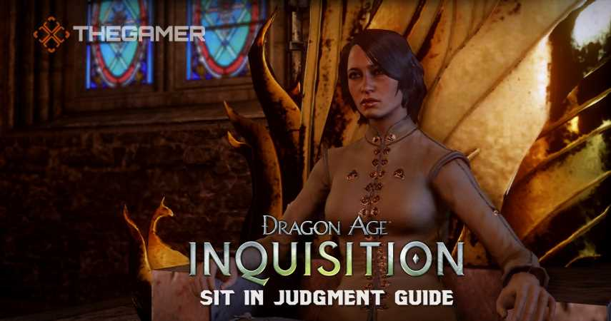 Dragon Age: Inquisition Sit In Judgment Guide