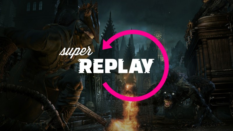 Super Replay Is Back With Bloodborne