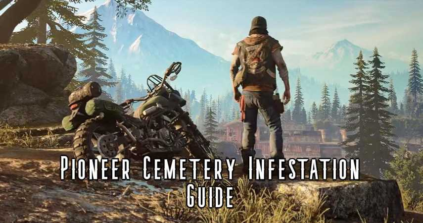 Days Gone: Pioneer Cemetery Infestation Guide