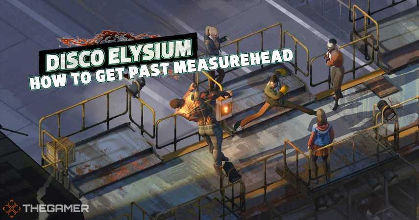 Disco Elysium: How To Get Past Measurehead
