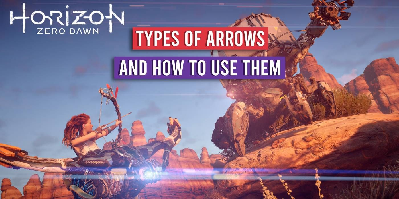 Horizon Zero Dawn: Every Type Of Arrow And How To Use Them