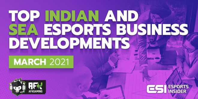 Top Indian and SEA esports business developments in March 2021