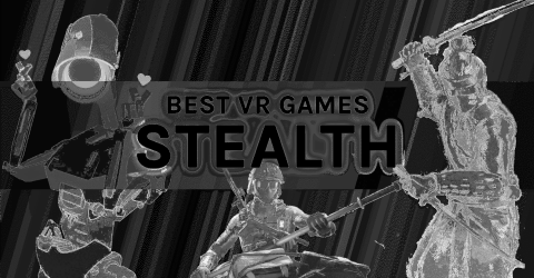 Best VR Stealth Games For Quest, PSVR, PC VR, And More